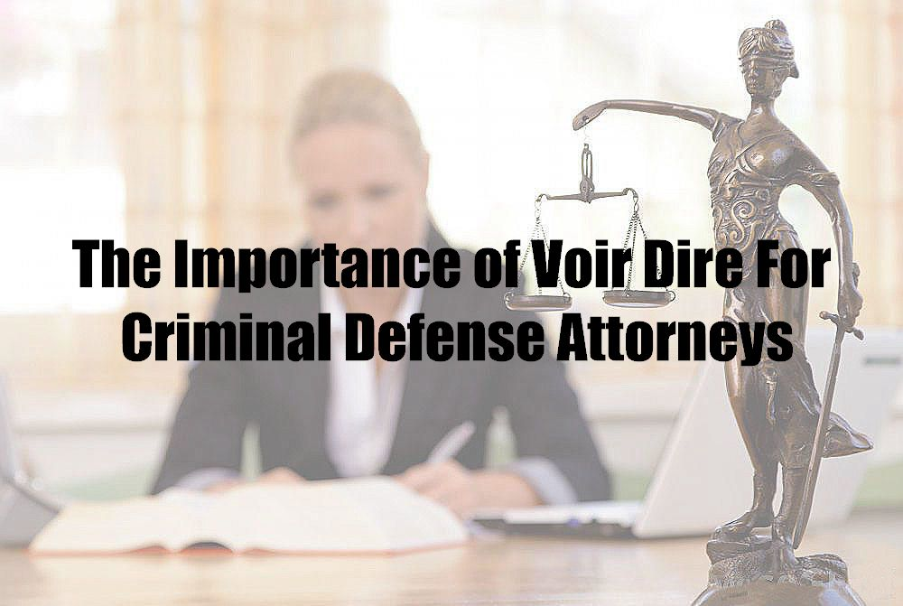 The Importance of Voir Dire For Criminal Defense Attorneys