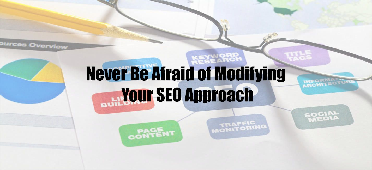 Never Be Afraid of Modifying Your SEO Approach