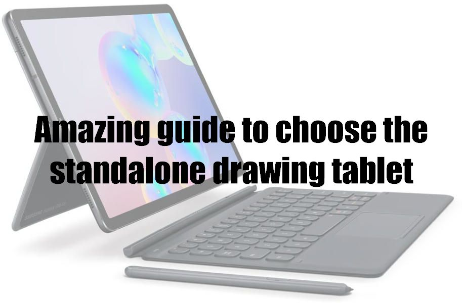 Amazing guide to choose the standalone drawing tablet
