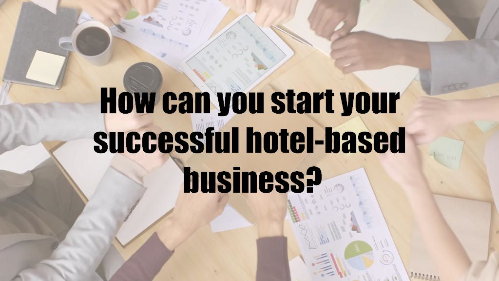 How can you start your successful hotel-based business?