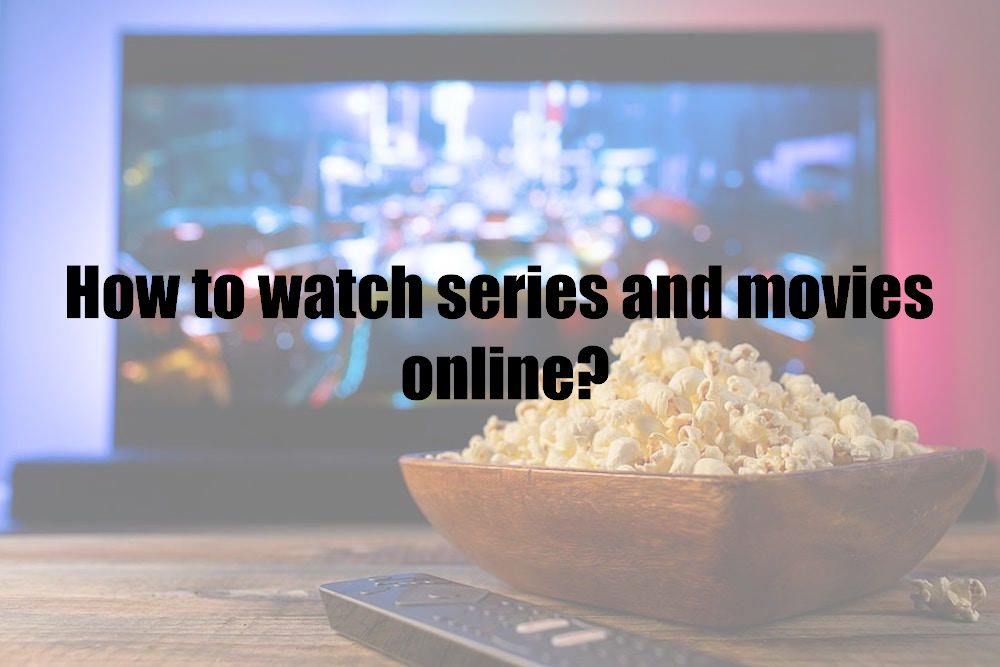 How to watch series and movies online?