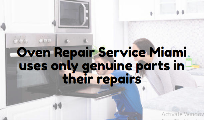 Oven Repair Service Miami uses only genuine parts in their repairs