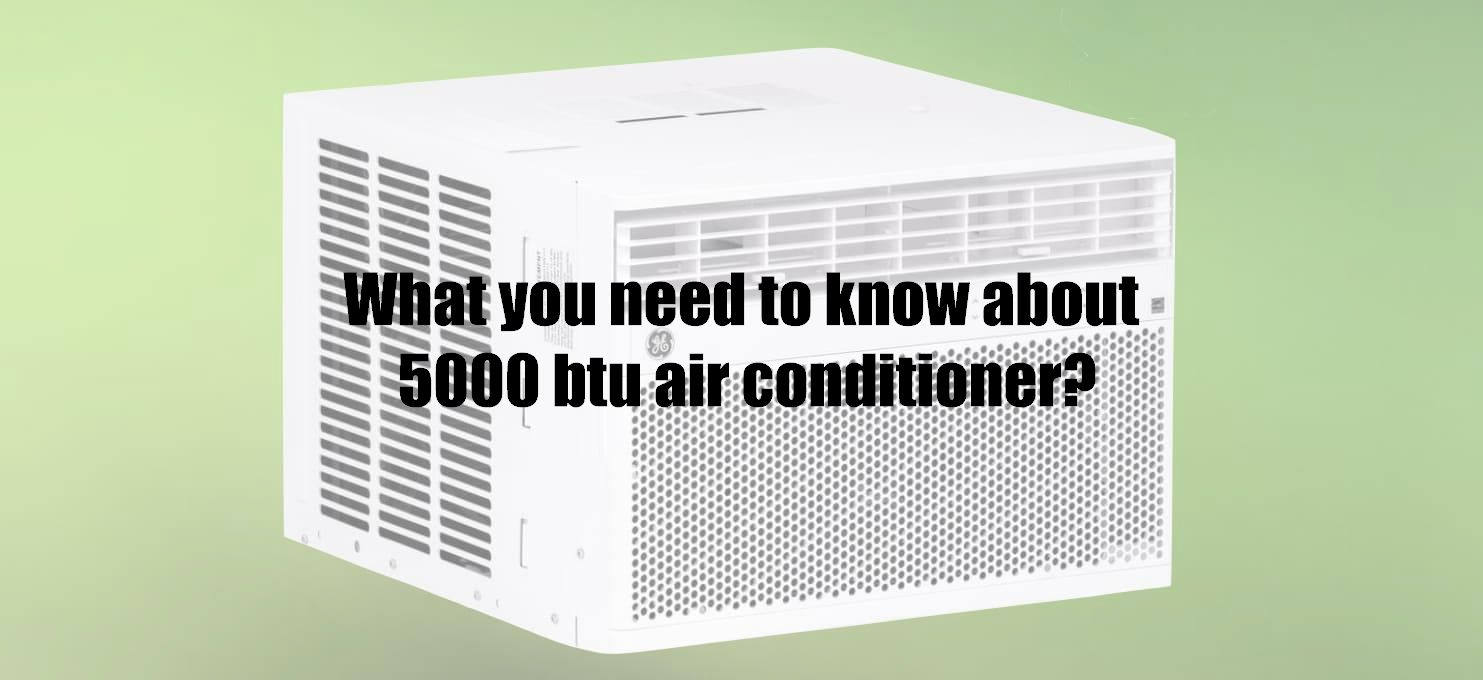 What you need to know about 5000 btu air conditioner?