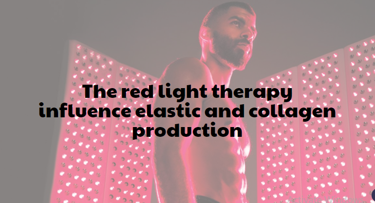 The red light therapy influence elastic and collagen production