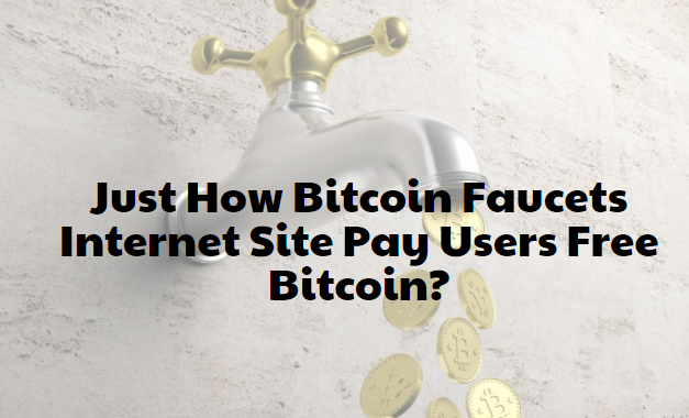 Just How Bitcoin Faucets Internet Site Pay Users Free Bitcoin?